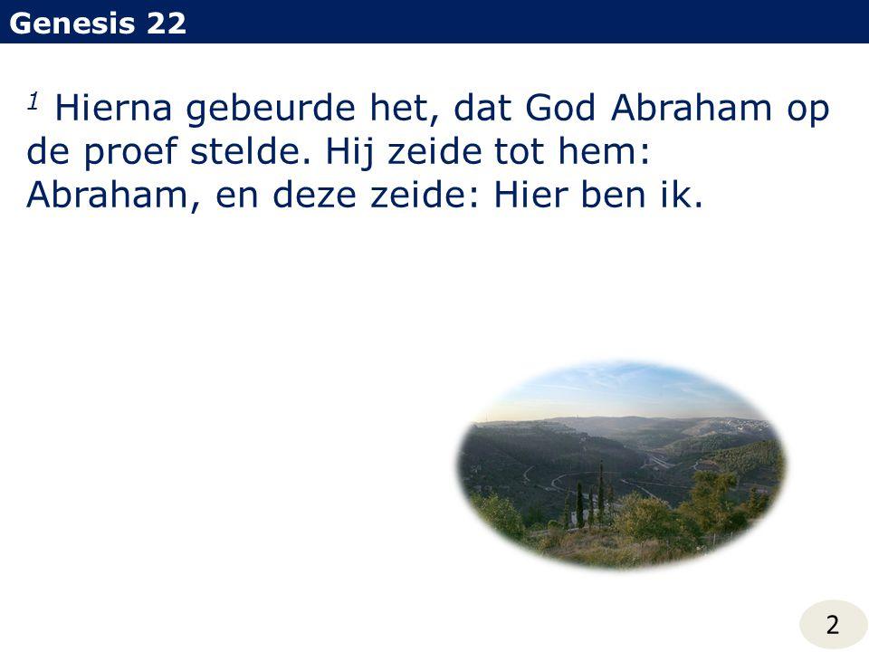 Genesis 22 2 1 Hierna gebeurde het, dat God Abraham op de proef stelde. Hij zeide tot hem: Abraham, en deze zeide: Hier ben ik.