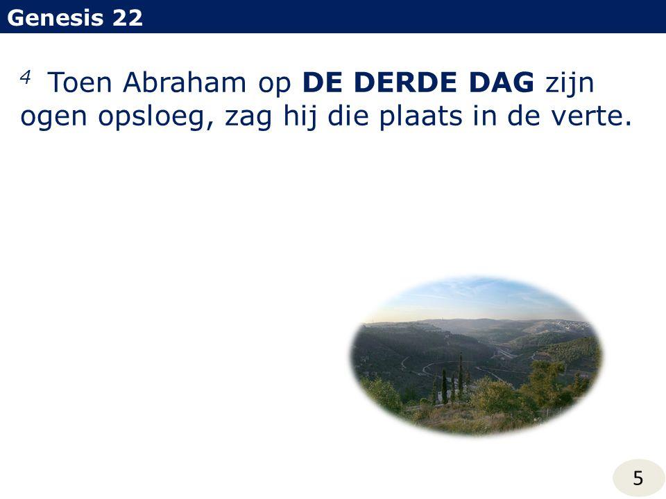 Genesis 22 5 4 Toen Abraham op DE DERDE DAG zijn ogen opsloeg, zag hij die plaats in de verte.