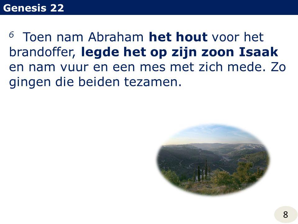 Genesis 22 8 6 Toen nam Abraham het hout voor het brandoffer, legde het op zijn zoon Isaak en nam vuur en een mes met zich mede. Zo gingen die beiden