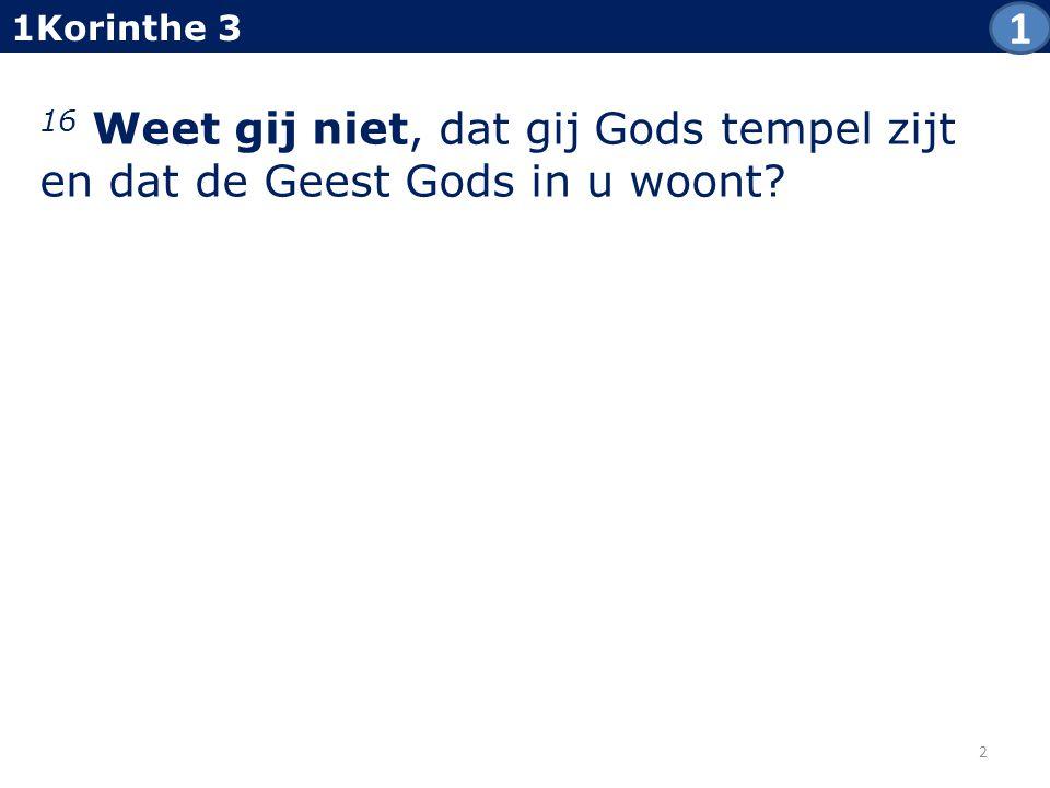 16 Weet gij niet, dat gij Gods tempel zijt en dat de Geest Gods in u woont? 1Korinthe 3 2 1