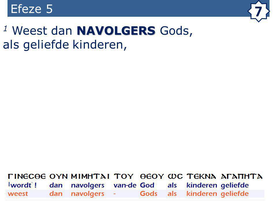 Efeze 5 7 NAVOLGERS 1 Weest dan NAVOLGERS Gods, als geliefde kinderen,