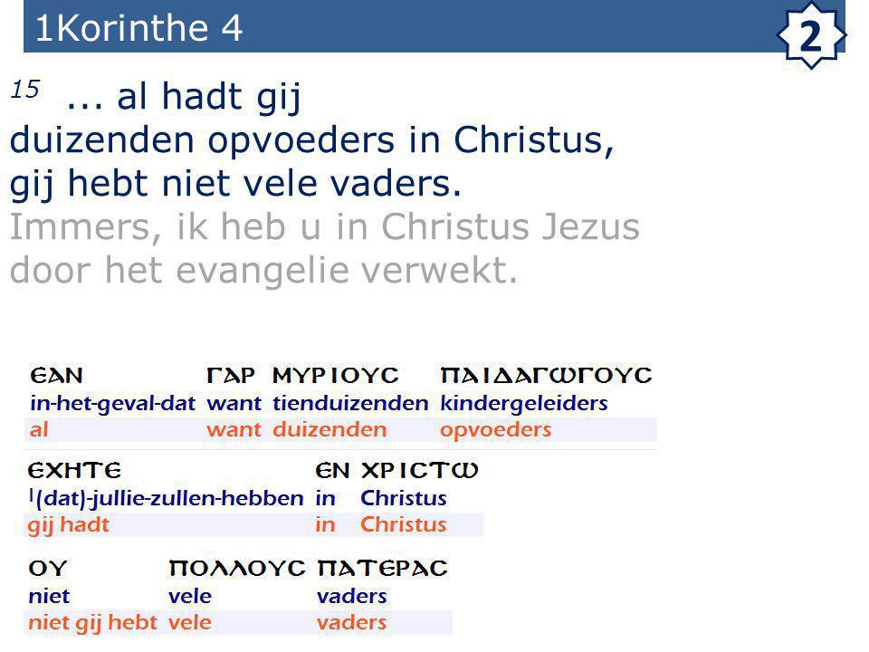 1Korinthe 4 2 15... al hadt gij duizenden opvoeders in Christus, gij hebt niet vele vaders.