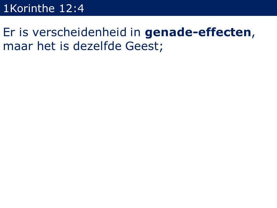 1Korinthe 12:4 Er is verscheidenheid in genade-effecten, maar het is dezelfde Geest;