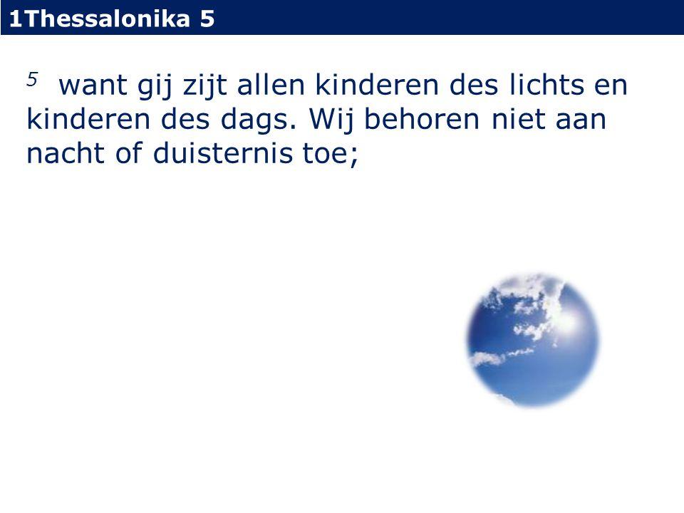 1Thessalonika 5 5 want gij zijt allen kinderen des lichts en kinderen des dags.