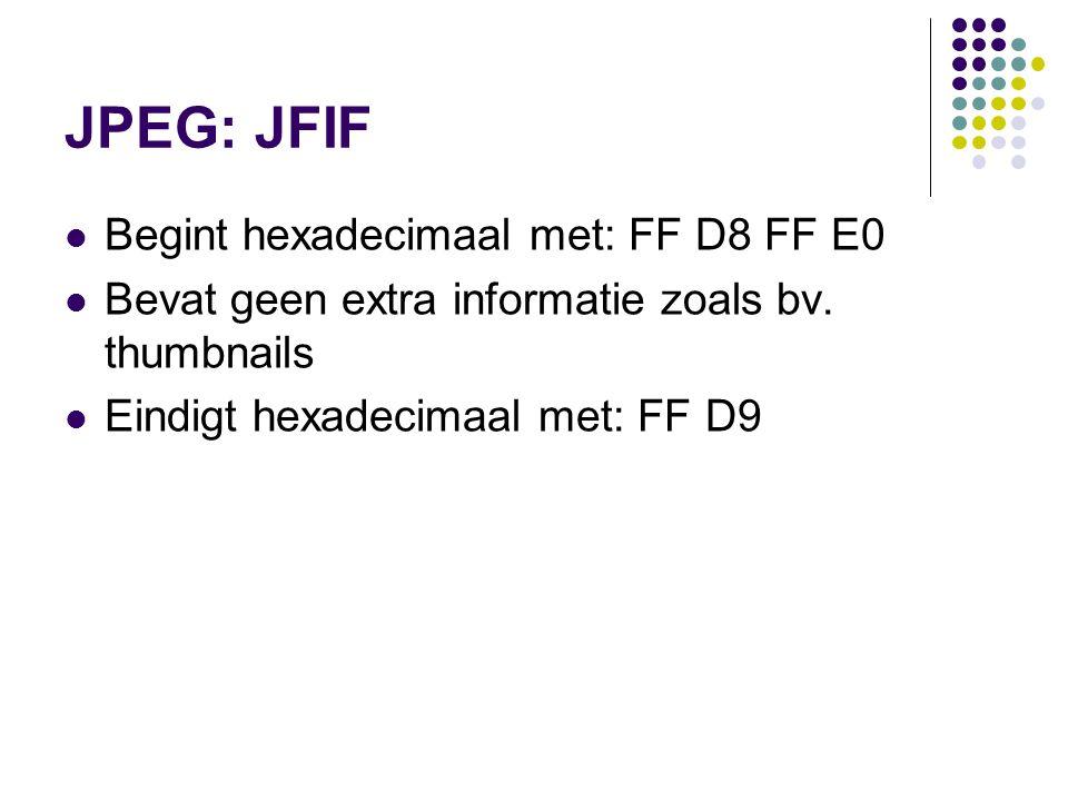 JPEG: JFIF Begint hexadecimaal met: FF D8 FF E0 Bevat geen extra informatie zoals bv. thumbnails Eindigt hexadecimaal met: FF D9