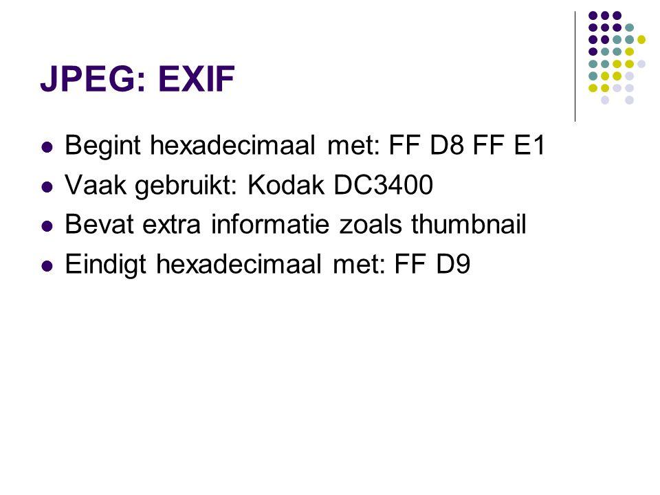 JPEG: EXIF Begint hexadecimaal met: FF D8 FF E1 Vaak gebruikt: Kodak DC3400 Bevat extra informatie zoals thumbnail Eindigt hexadecimaal met: FF D9