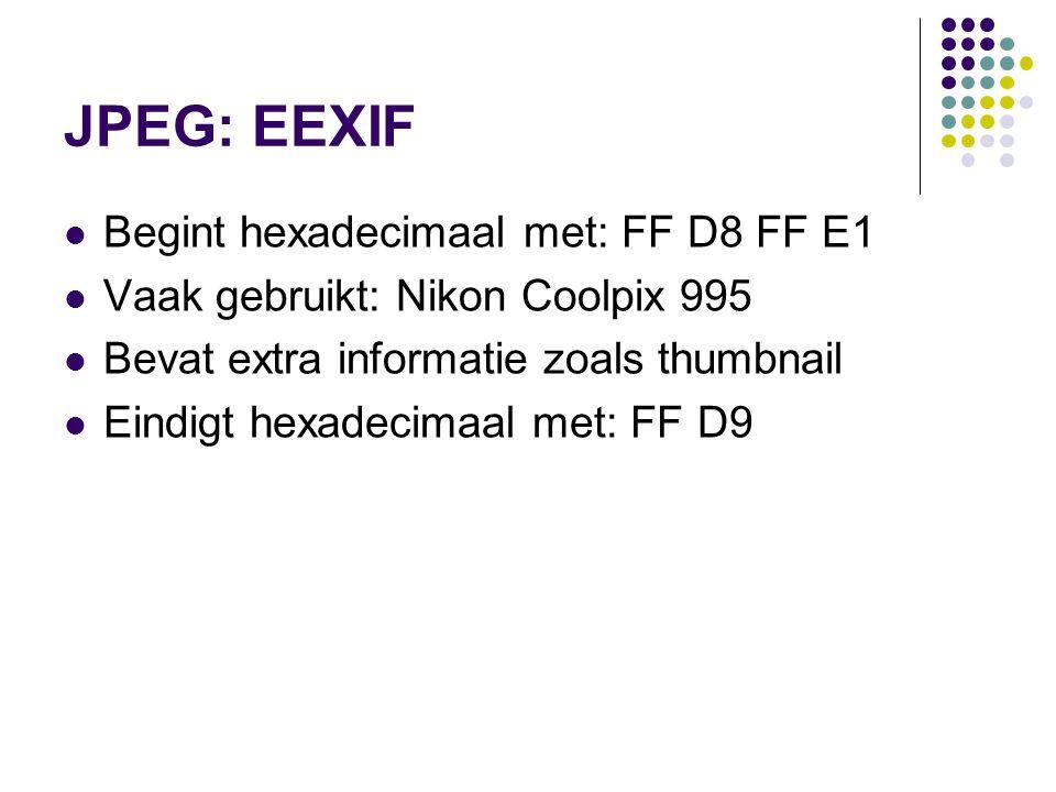 JPEG: EEXIF Begint hexadecimaal met: FF D8 FF E1 Vaak gebruikt: Nikon Coolpix 995 Bevat extra informatie zoals thumbnail Eindigt hexadecimaal met: FF