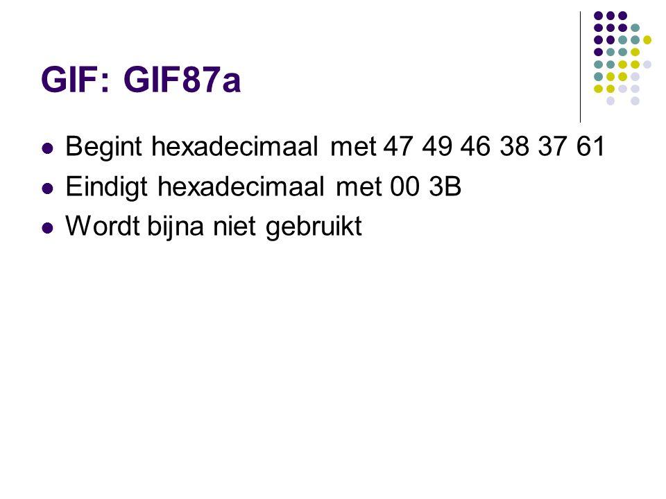 GIF: GIF87a Begint hexadecimaal met 47 49 46 38 37 61 Eindigt hexadecimaal met 00 3B Wordt bijna niet gebruikt