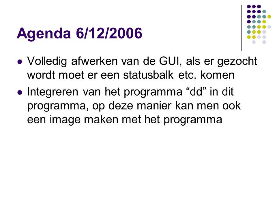 """Agenda 6/12/2006 Volledig afwerken van de GUI, als er gezocht wordt moet er een statusbalk etc. komen Integreren van het programma """"dd"""" in dit program"""