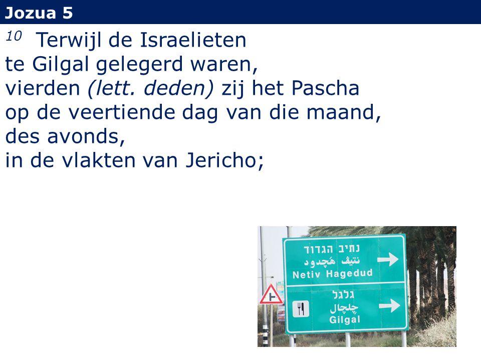 Jozua 5 10 Terwijl de Israelieten te Gilgal gelegerd waren, vierden (lett.