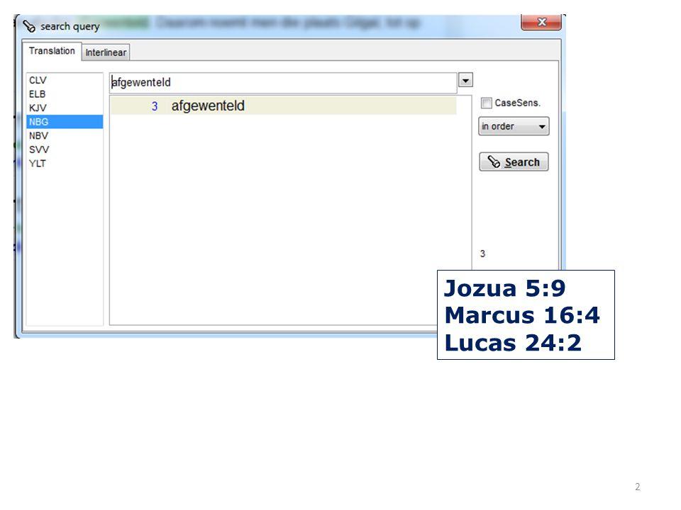 Jozua 5:9 Marcus 16:4 Lucas 24:2 2