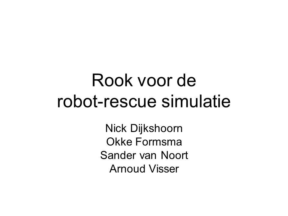 Rook voor de robot-rescue simulatie Nick Dijkshoorn Okke Formsma Sander van Noort Arnoud Visser