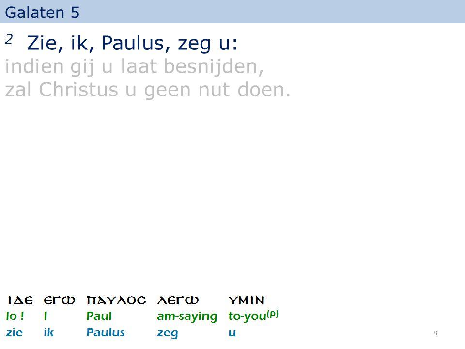 2 Zie, ik, Paulus, zeg u: indien gij u laat besnijden, zal Christus u geen nut doen. Galaten 5 9