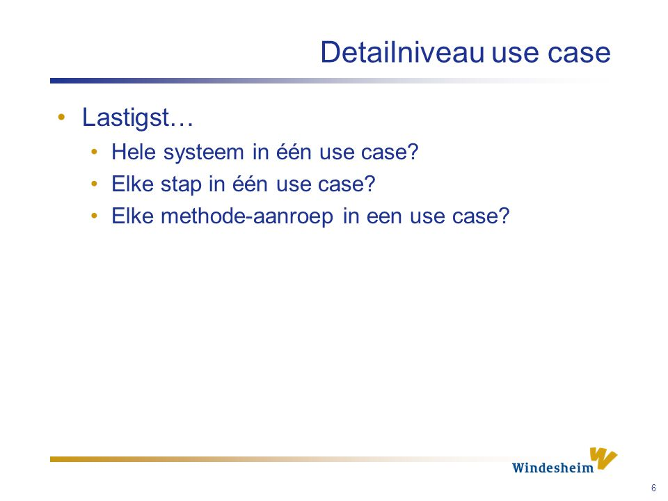 Detailniveau use case Lastigst… Hele systeem in één use case.