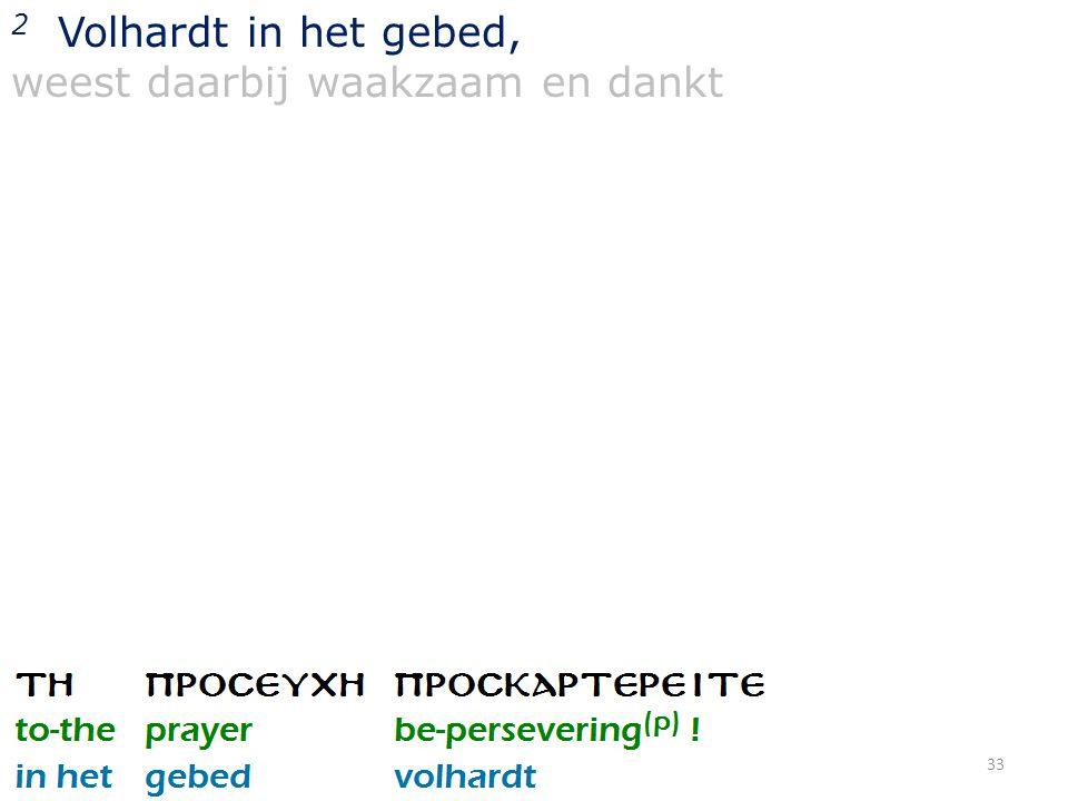 33 2 Volhardt in het gebed, weest daarbij waakzaam en dankt