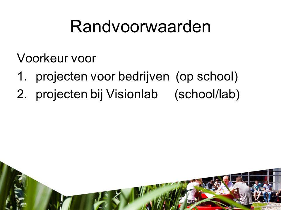 Randvoorwaarden Voorkeur voor 1.projecten voor bedrijven (op school) 2.projecten bij Visionlab (school/lab)