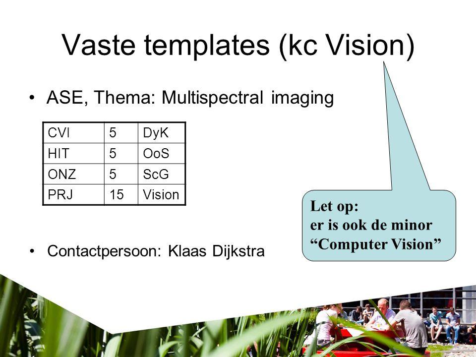 "Vaste templates (kc Vision) ASE, Thema: Multispectral imaging CVI5DyK HIT5OoS ONZ5ScG PRJ15Vision Let op: er is ook de minor ""Computer Vision"" Contact"