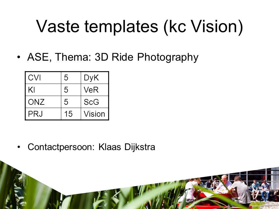 Vaste templates (kc Vision) ASE, Thema: 3D Ride Photography CVI5DyK KI5VeR ONZ5ScG PRJ15Vision Contactpersoon: Klaas Dijkstra