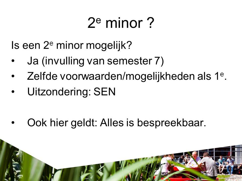 2 e minor ? Is een 2 e minor mogelijk? Ja (invulling van semester 7) Zelfde voorwaarden/mogelijkheden als 1 e. Uitzondering: SEN Ook hier geldt: Alles