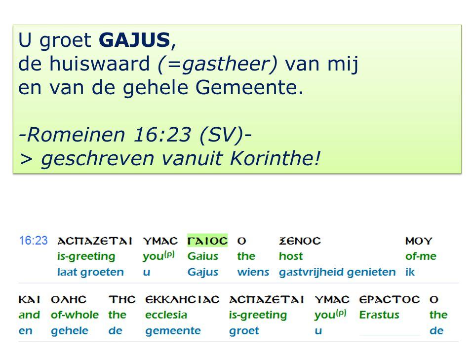 U groet GAJUS, de huiswaard (=gastheer) van mij en van de gehele Gemeente. -Romeinen 16:23 (SV)- > geschreven vanuit Korinthe! U groet GAJUS, de huisw