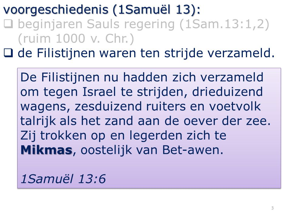 voorgeschiedenis (1Samuël 13):  beginjaren Sauls regering (1Sam.13:1,2) (ruim 1000 v.