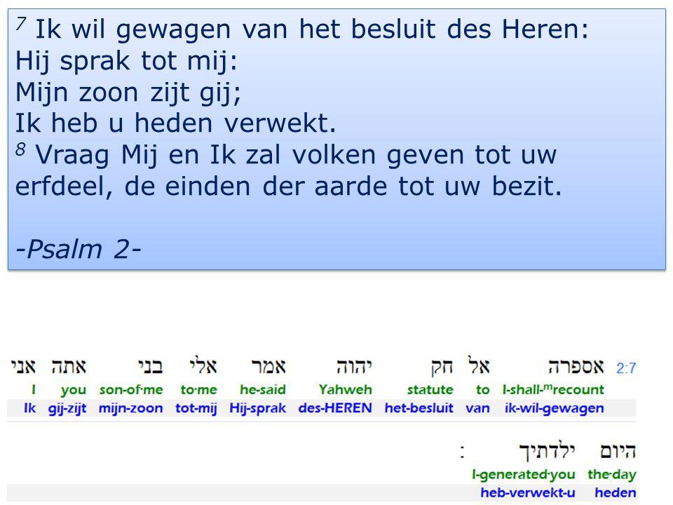 25 7 Ik wil gewagen van het besluit des Heren: Hij sprak tot mij: Mijn zoon zijt gij; Ik heb u heden verwekt.