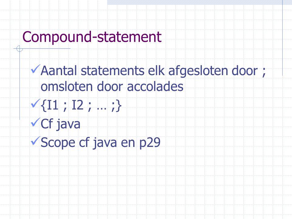 If-statement If (expressie) I1 else I2 Indien expressie evalueert tot de waarde true of een getalwaarde veschillend van 0 wordt I1 uitgevoerd, anders wordt I2 uitgevoerd Cf vb1-vb6 (p30-32)