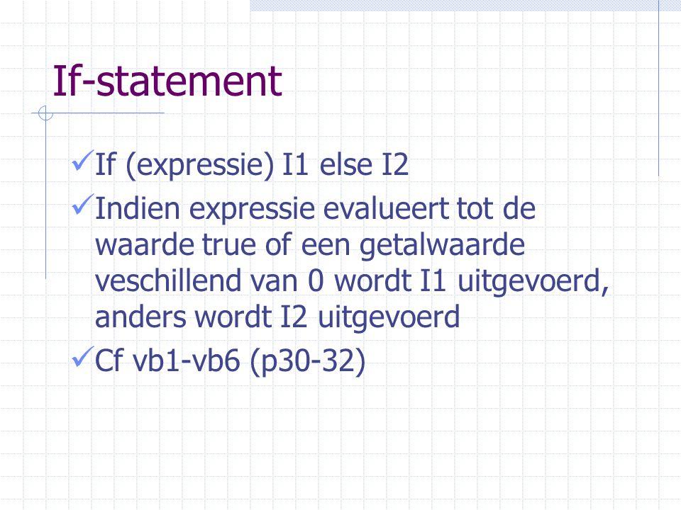 If-statement If (expressie) I1 else I2 Indien expressie evalueert tot de waarde true of een getalwaarde veschillend van 0 wordt I1 uitgevoerd, anders