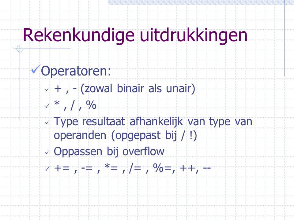 Rekenkundige uitdrukkingen Operatoren: +, - (zowal binair als unair) *, /, % Type resultaat afhankelijk van type van operanden (opgepast bij / !) Oppa