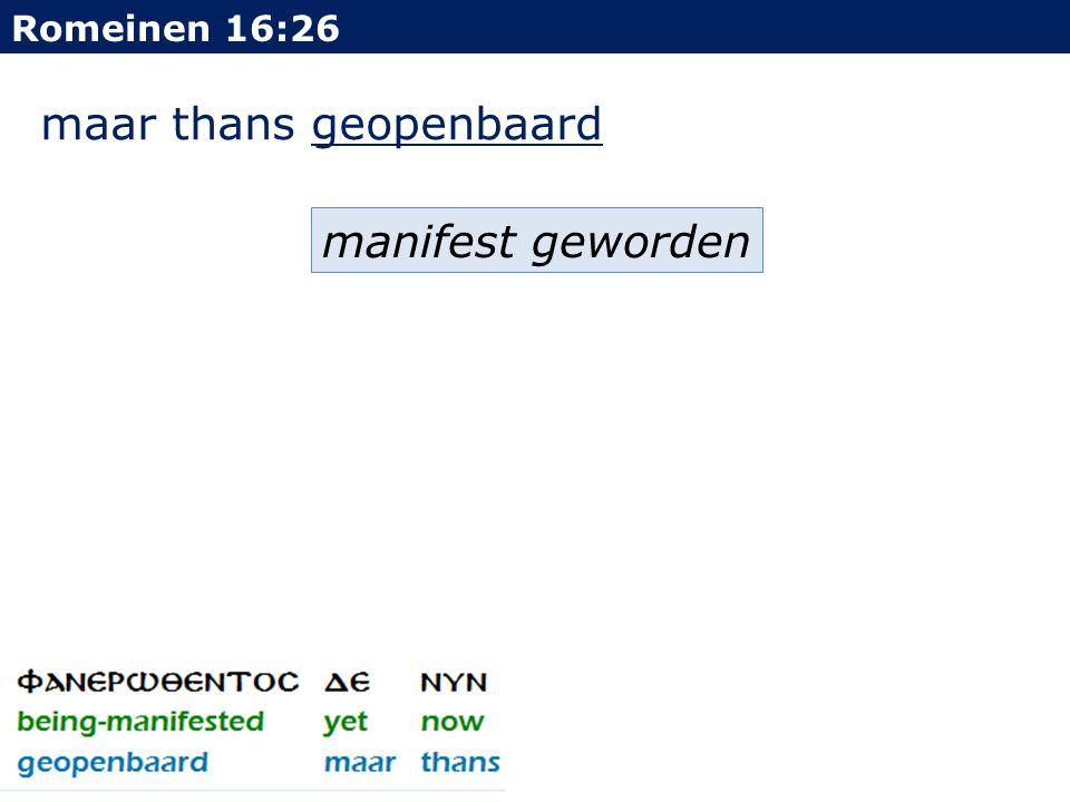 maar thans geopenbaard Romeinen 16:26 manifest geworden