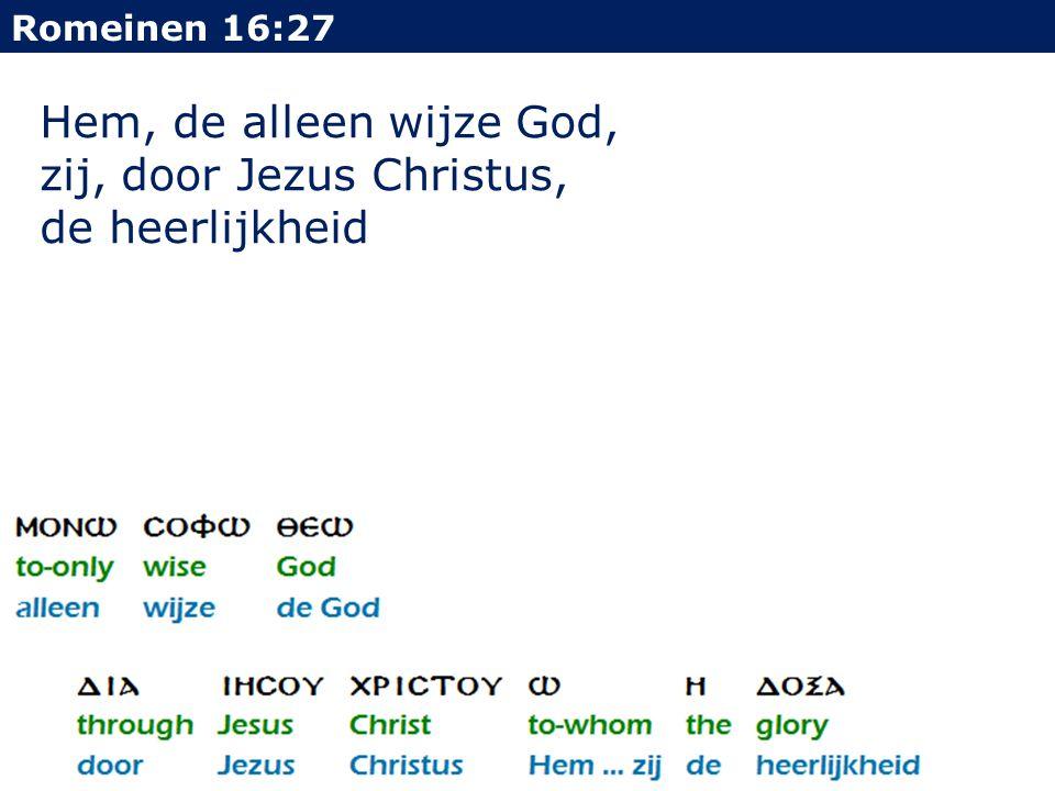 Hem, de alleen wijze God, zij, door Jezus Christus, de heerlijkheid Romeinen 16:27