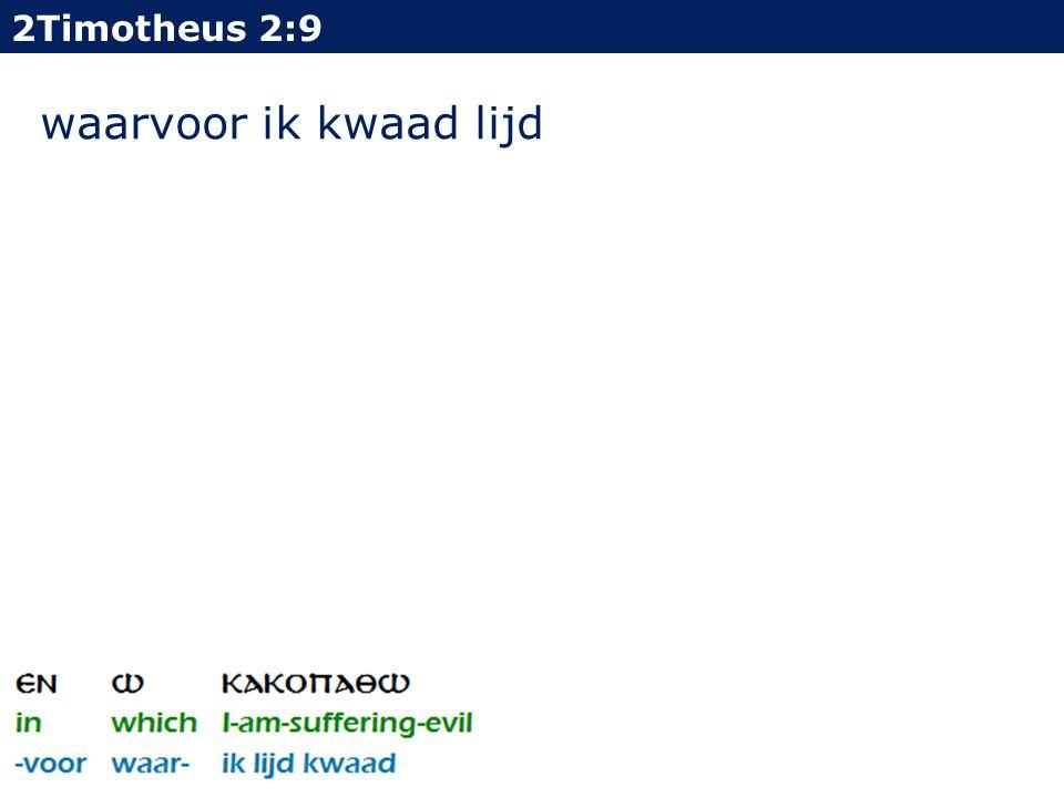 2Timotheus 2:9 waarvoor ik kwaad lijd