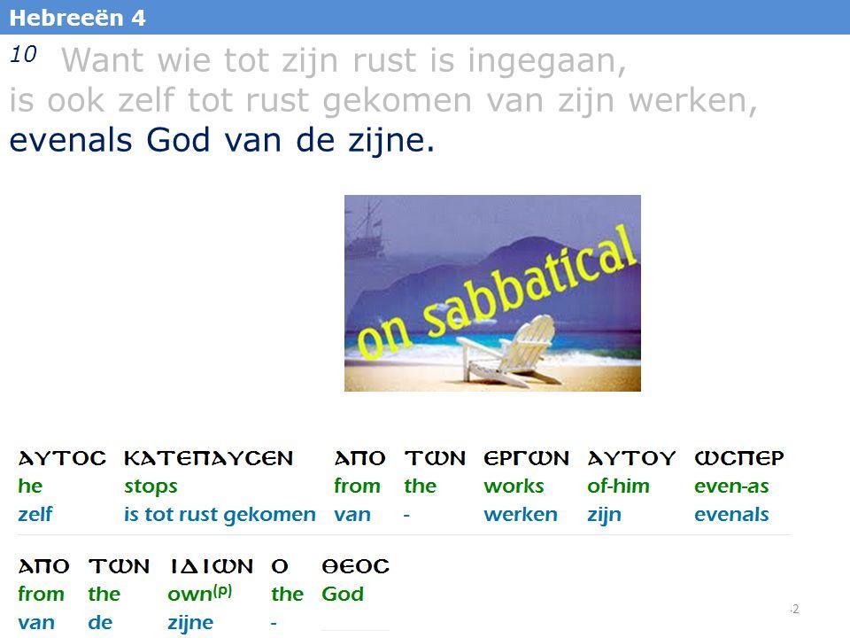 42 Hebreeën 4 10 Want wie tot zijn rust is ingegaan, is ook zelf tot rust gekomen van zijn werken, evenals God van de zijne.