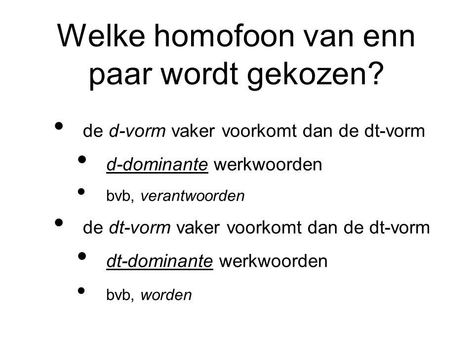 Welke homofoon van enn paar wordt gekozen? de d-vorm vaker voorkomt dan de dt-vorm d-dominante werkwoorden bvb, verantwoorden de dt-vorm vaker voorkom