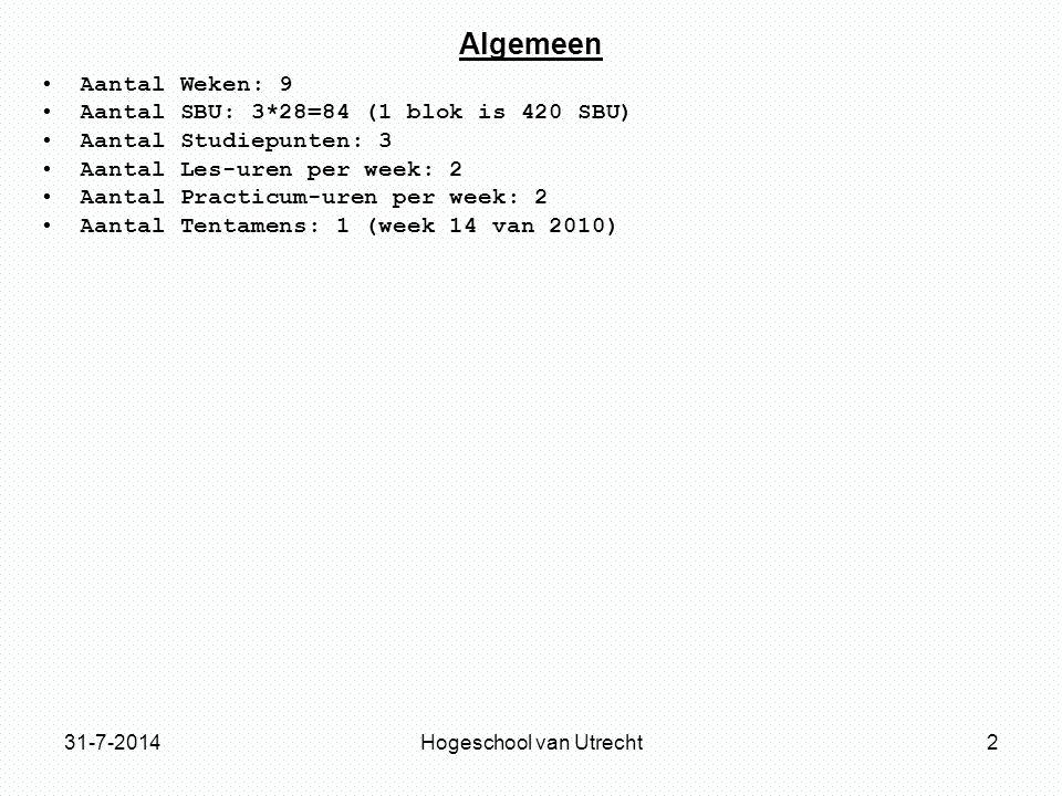 31-7-2014Hogeschool van Utrecht2 Algemeen Aantal Weken: 9 Aantal SBU: 3*28=84 (1 blok is 420 SBU) Aantal Studiepunten: 3 Aantal Les-uren per week: 2 Aantal Practicum-uren per week: 2 Aantal Tentamens: 1 (week 14 van 2010)
