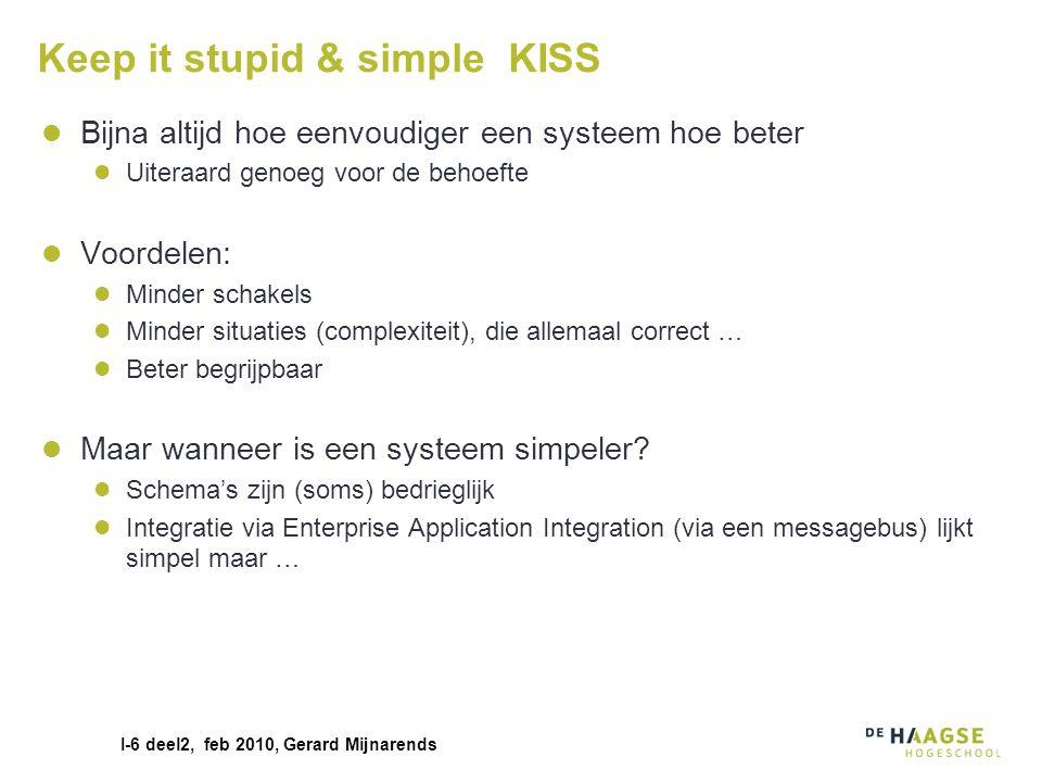 I-6 deel2, feb 2010, Gerard Mijnarends Keep it stupid & simple KISS Bijna altijd hoe eenvoudiger een systeem hoe beter Uiteraard genoeg voor de behoef