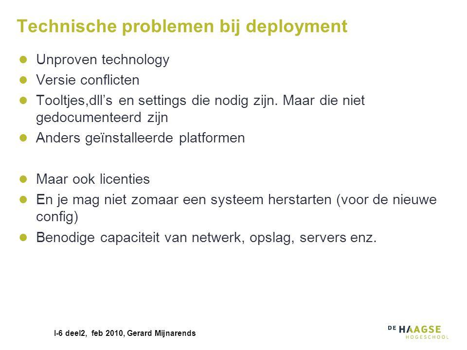 I-6 deel2, feb 2010, Gerard Mijnarends Technische problemen bij deployment Unproven technology Versie conflicten Tooltjes,dll's en settings die nodig
