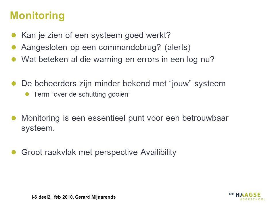 I-6 deel2, feb 2010, Gerard Mijnarends Monitoring Kan je zien of een systeem goed werkt? Aangesloten op een commandobrug? (alerts) Wat beteken al die