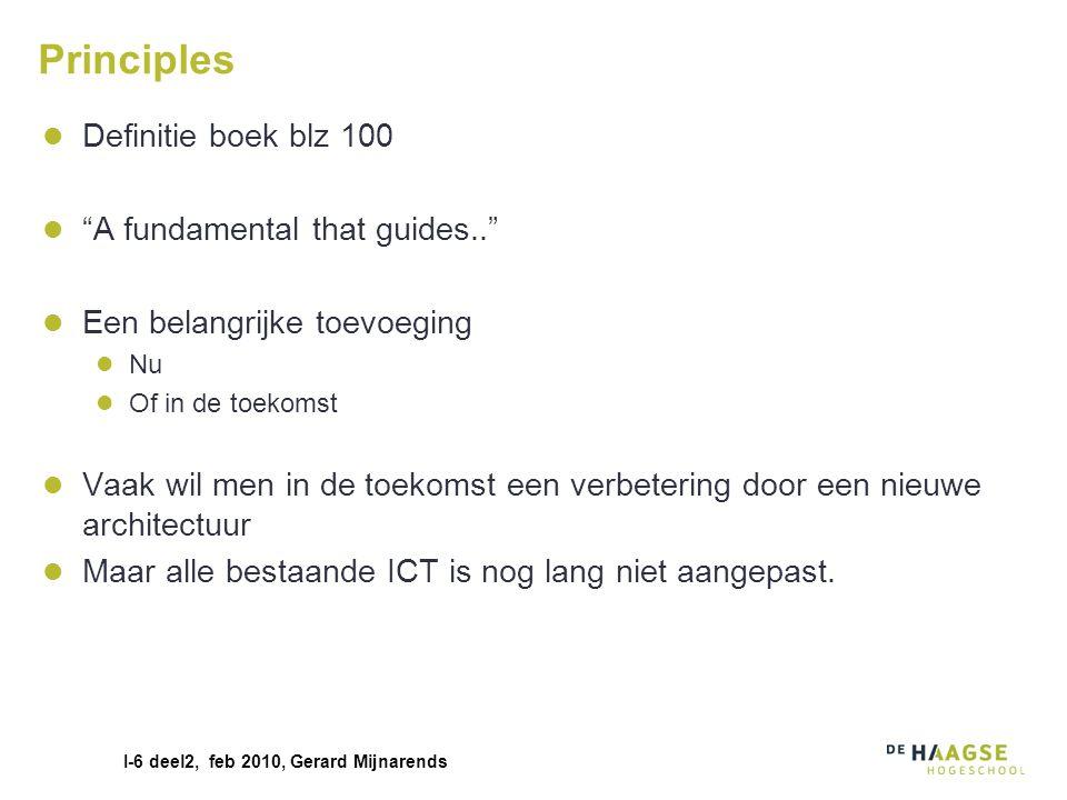 """I-6 deel2, feb 2010, Gerard Mijnarends Principles Definitie boek blz 100 """"A fundamental that guides.."""" Een belangrijke toevoeging Nu Of in de toekomst"""
