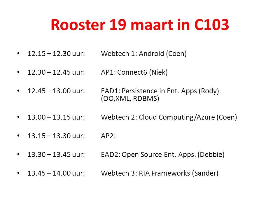 Rooster 19 maart in C103 12.15 – 12.30 uur:Webtech 1: Android (Coen) 12.30 – 12.45 uur: AP1: Connect6 (Niek) 12.45 – 13.00 uur:EAD1: Persistence in En