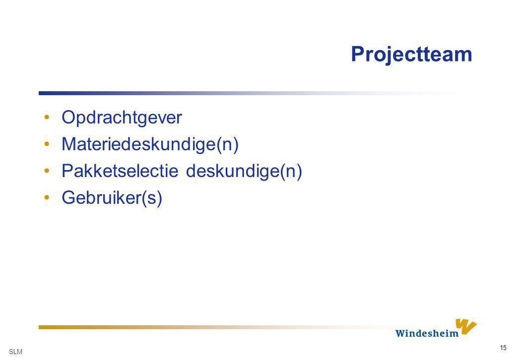 SLM 15 Projectteam Opdrachtgever Materiedeskundige(n) Pakketselectie deskundige(n) Gebruiker(s)