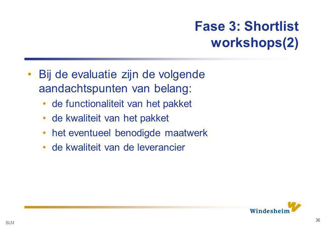 SLM 36 Fase 3: Shortlist workshops(2) Bij de evaluatie zijn de volgende aandachtspunten van belang: de functionaliteit van het pakket de kwaliteit van