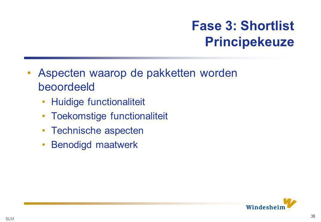 SLM 38 Fase 3: Shortlist Principekeuze Aspecten waarop de pakketten worden beoordeeld Huidige functionaliteit Toekomstige functionaliteit Technische a