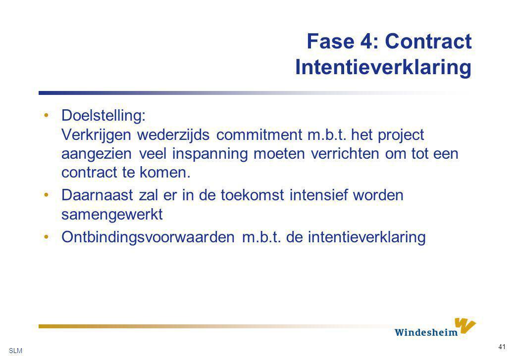 SLM 41 Fase 4: Contract Intentieverklaring Doelstelling: Verkrijgen wederzijds commitment m.b.t. het project aangezien veel inspanning moeten verricht