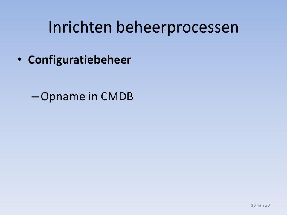 Inrichten beheerprocessen Configuratiebeheer – Opname in CMDB 16 van 20