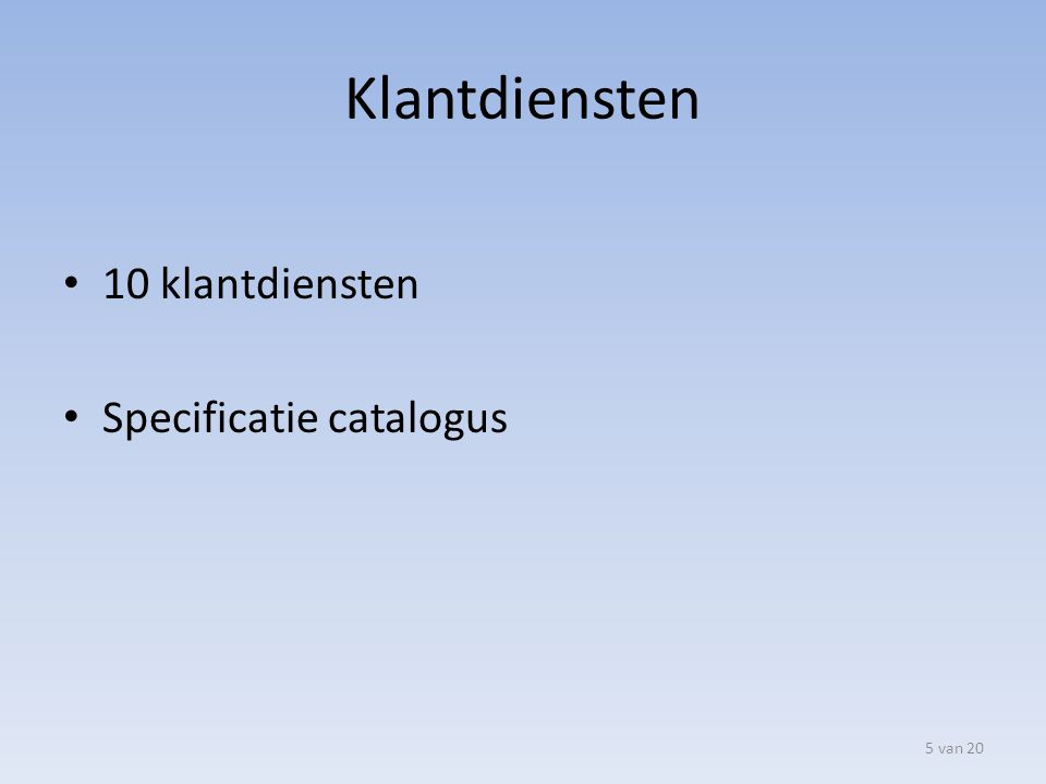 Basisdienst 6 van 20 8 basisdiensten Ondersteuning klantdiensten Specificatie catalogus