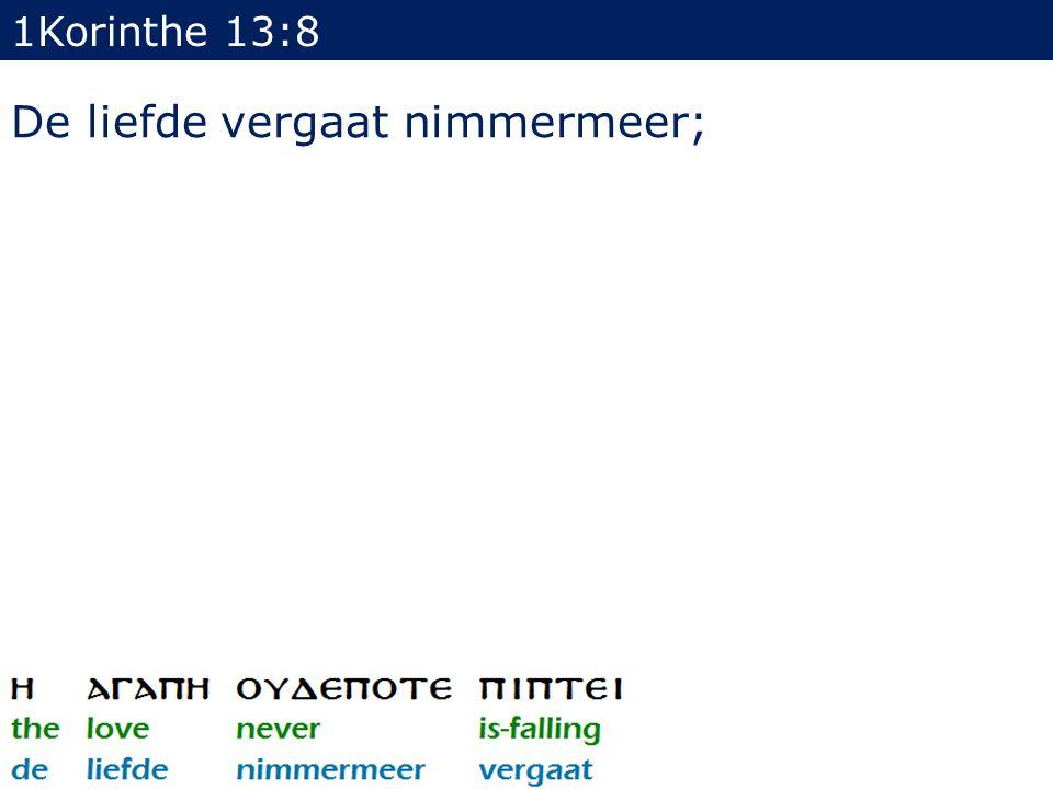 1Korinthe 13:8 De liefde vergaat nimmermeer;