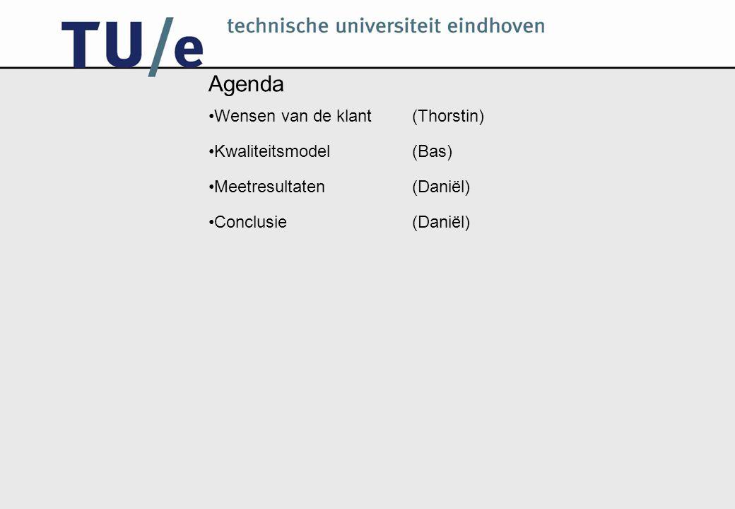 Agenda Wensen van de klant (Thorstin) Kwaliteitsmodel(Bas) Meetresultaten(Daniël) Conclusie(Daniël)