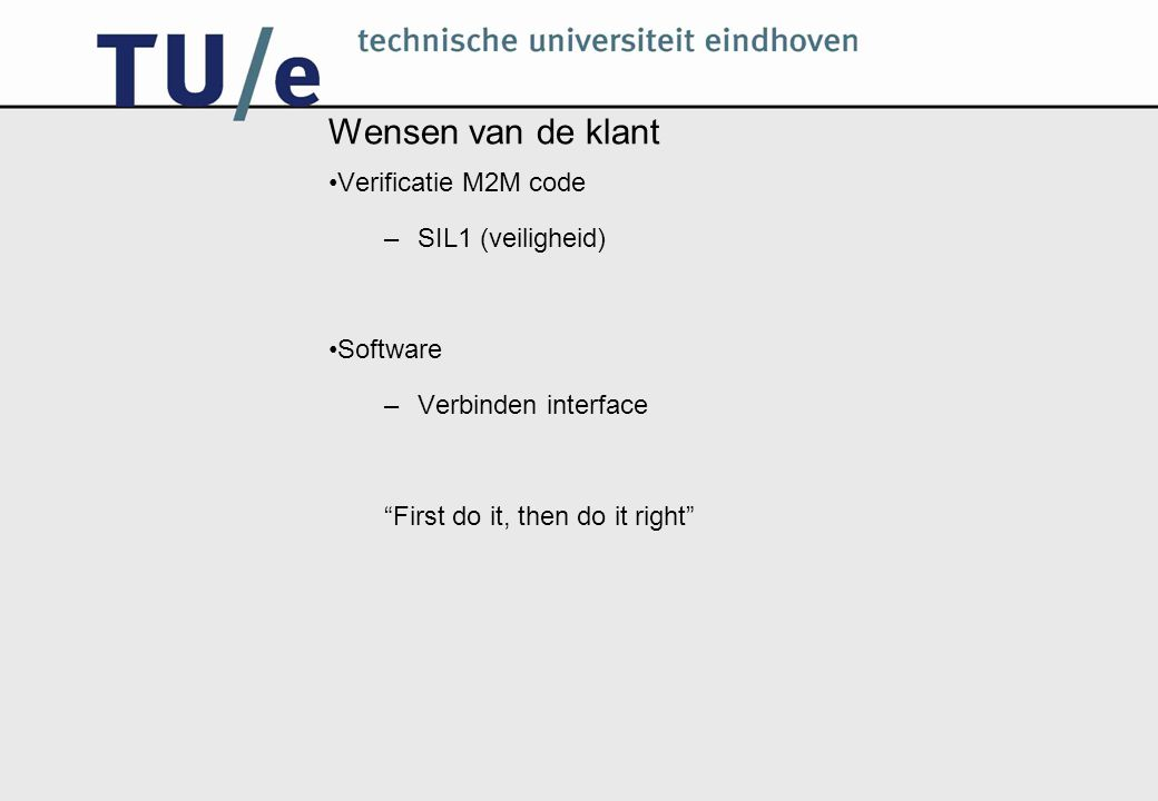 Wensen van de klant Verificatie M2M code –SIL1 (veiligheid)‏ Software –Verbinden interface First do it, then do it right
