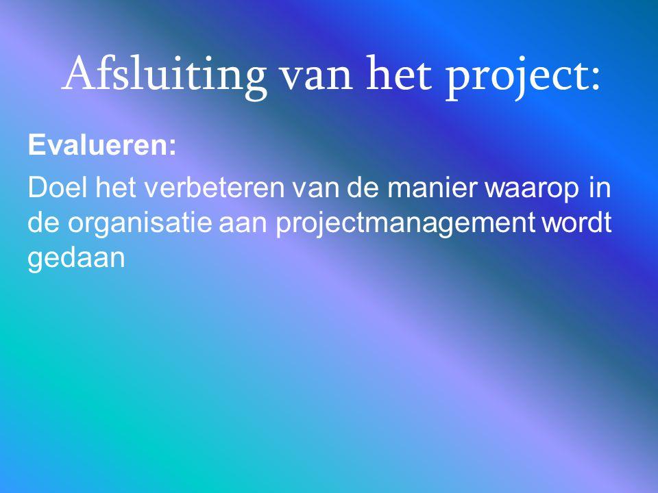 Afsluiting van het project: Evalueren: Doel het verbeteren van de manier waarop in de organisatie aan projectmanagement wordt gedaan